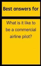 Best Answers for What Is It Like to Be a Commercial Airline Pilot?