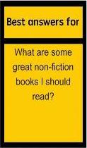 Best Answers for What Are Some Great Non-Fiction Books I Should Read?