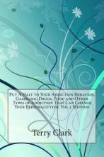 Put a Halt to Your Addiction Behavior, Gambling, Drugs, Food and Other Types of Addiction That Can Change Your Personalitythe Vol.3 Method