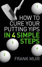 How to Cure Your Putting Yips in 4 Simple Steps