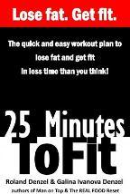 25 Minutes to Fit - The Quick & Easy Workout Plan for Losing Fat and Getting Fit in Less Time Than You Think!