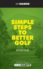 Simple Steps to Better Golf - Book One