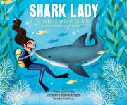 Shark Lady: The True Story of How Eugenie Clark Became the Ocean's Most Fea