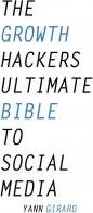 The Growth Hacker's Ultimate Bible to Social Media