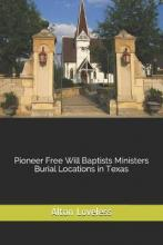 Pioneer Free Will Baptists Ministers Burial Locations in Texas