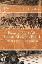 Pioneer Free Will Baptists Ministers Burial Locations in Arkansas