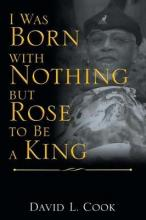 I Was Born with Nothing But Rose to Be a King
