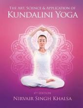 The Art Science and Application of Kundalini Yoga