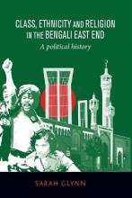 Class, Ethnicity and Religion in the Bengali East End