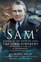 SAM' Marshal of the Royal Air Force the Lord Elworthy