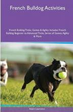 French Bulldog Activities French Bulldog Tricks, Games & Agility. Includes