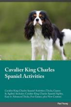 Cavalier King Charles Spaniel Activities Cavalier King Charles Spaniel Activities (Tricks, Games & Agility) Includes