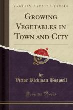 Growing Vegetables in Town and City (Classic Reprint)