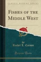 Fishes of the Middle West (Classic Reprint)