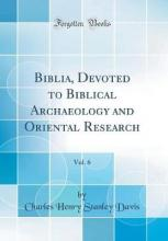 Biblia, Devoted to Biblical Archaeology and Oriental Research, Vol. 6 (Classic Reprint)