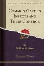 Common Garden Insects and Their Control (Classic Reprint)