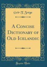 A Concise Dictionary of Old Icelandic (Classic Reprint)