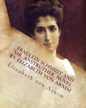Fraulein Schmidt and Mr. Anstruther, Novel by Elizabeth Von Arnim