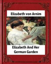 Elizabeth and Her German Garden (1898), by Elizabeth Von Arnim(illustrated)