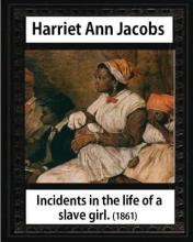 Incidents in the Life of a Slave Girl, by Harriet Ann Jacobs and L. Maria Child