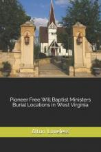 Pioneer Free Will Baptist Ministers Burial Locations in West Virginia
