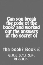 Can You Break the Code of the Book? and Worked Out the Answers of the Secret of