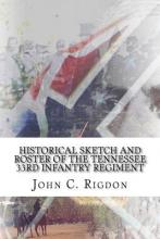 Historical Sketch and Roster of the Tennessee 33rd Infantry Regiment