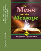The Mess and the Message by Prophetess Cynthia Nixon