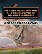 Identity, Place, Purpose and Social Justice in the Art Classroom