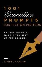 1001 Evocative Prompts for Fiction Writers