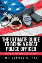 The Ultimate Guide to Being a Great Police Officer