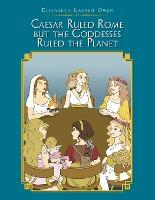 Caesar Ruled Rome but the Goddesses Ruled the Planet