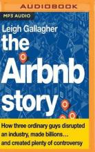 The Airbnb Story: How Three Ordinary Guys Disrupted an Industry, Made Billions...and Created Plenty of Controversy