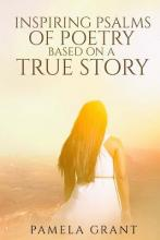 Inspirational Psalms of Poetry Based on a True Life Story