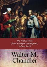 The Trial of Jesus from a Lawyer's Standpoint, Vol. I (of II)