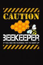 Caution Beekeeper If You See Me Running Try to Keep Up