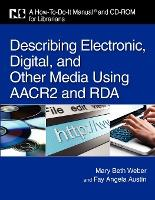 Describing Electronic, Digital, and Other Media Using AACR and RDA