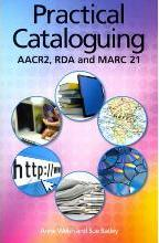 Practical Cataloguing: Aacr, RDA and Marc 21