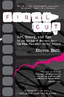Final Cut: Art, Money and EGO in the Making of
