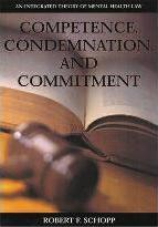 Competence, Condemnation, and Commitment: an Integrated Theory of Mental Health Law