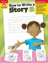 How to Write a Story, Grades 1-3 : Evan-Moor Educational Publishers