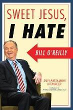 Sweet Jesus, I Hate Bill O'Reilly