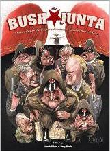 The Bush Junta 25 Cartoonists on the Mayberry Machiavelli and the Abuse of Power