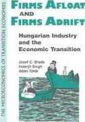 Firms Afloat and Firms Adrift: Hungarian Industry and Economic Transition