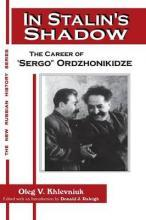 In Stalin's Shadow: Career of Sergo Ordzhonikidze