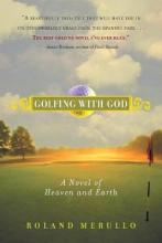 Golfing with God a Novel of Heaven and Earth
