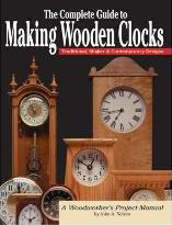 Complete Guide to Making Wooden Clocks 2nd Edn