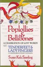 Poplollies & Bellibones: A Celebration of Lost Words Along with Tenderfeet and Ladyfingers: A Compendium of Body Language