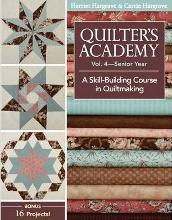 Quilter's Academy: Senior Year: A Skill-building Course v.4