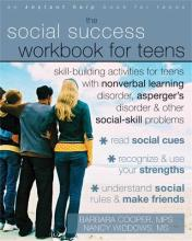Social Success Workbook For Teens: Skill-Building Activities for Teens with Nonverbal Learning Disorder, Asperger's Disorder, and Other Social-Skill Problems